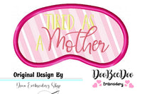 Tired as a Mother Sleep Mask - Applique - Machine Embroidery Design