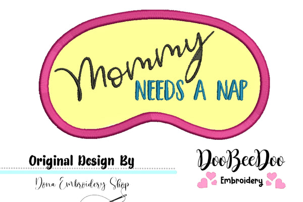 Mommy needs a nap - Sleep Mask - Applique - Machine Embroidery Design
