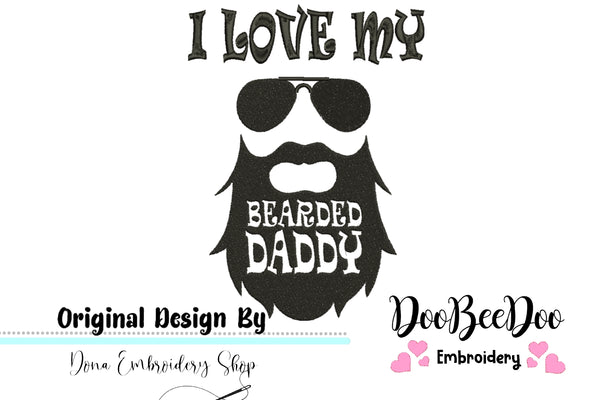 I love my  bearded Daddy -  Fill Stitch - 4x4 5x5 6x6 7x7