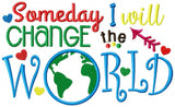 Someday I Will Change the World - Applique - 5x7 6x10