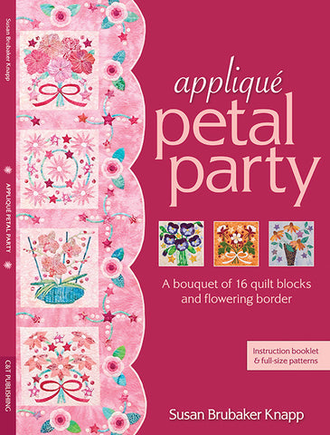 Applique Petal Party: A Bouquet of 16 Blocks and Flowering Border