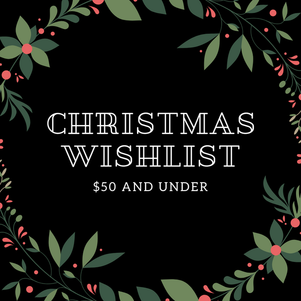 Christmas wishlist, $50 and under