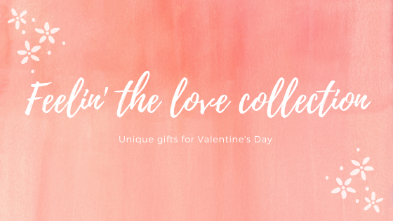 Feelin' the love collection - unique gifts for Valentine's Day