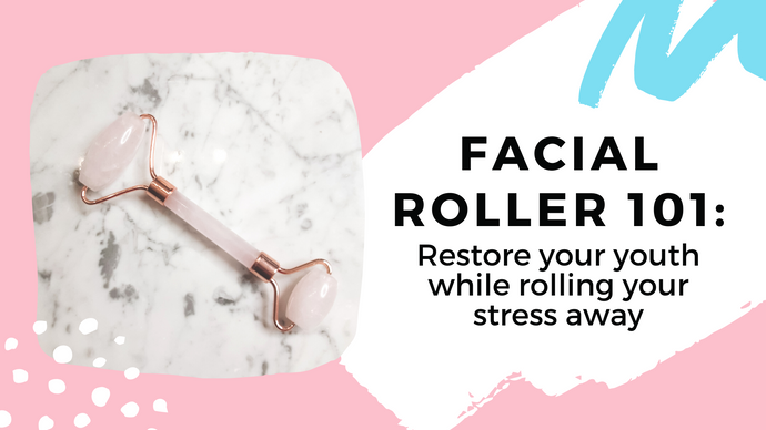 Facial roller 101 – Restore Your Youth While Rolling Your Stress Away