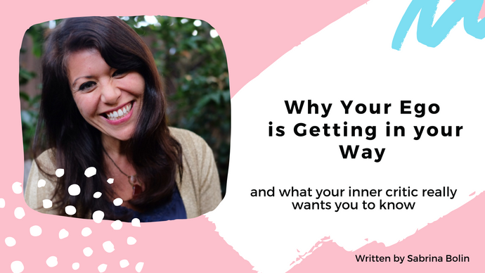 Why your EGO is getting in your way {and what your inner critic really wants you to know}
