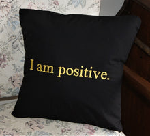 "Load image into Gallery viewer, Empowerment Pillow embroidered with ""I am positive"" 100% cotton with poly fill. Secret pocket to add that extra special message."