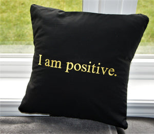 "Empowerment Pillow embroidered with ""I am positive"" 100% cotton with poly fill. Secret pocket to add that extra special message."