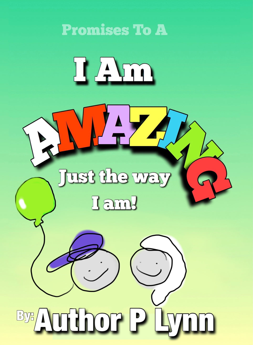 I Am Amazing Just the way I Am! ( Author P Lynn )