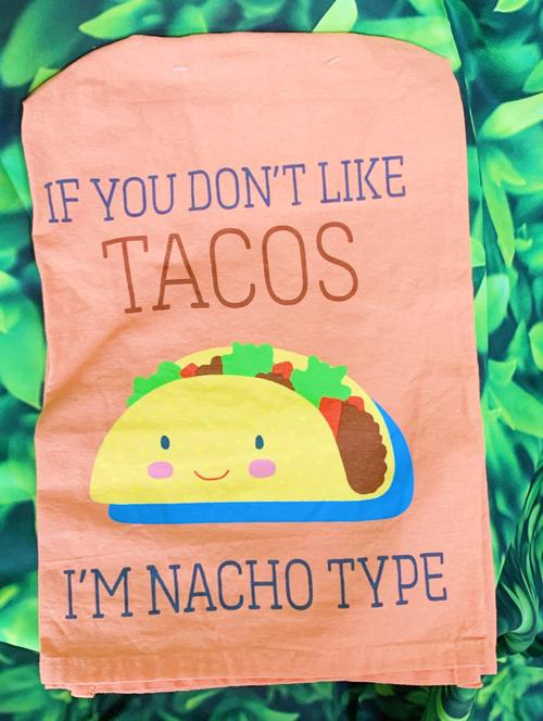 If you don't like Tacos Tea Towel