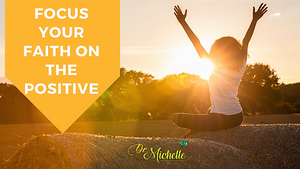 Focus Your Faith on the Positive: 5 Ways to Remain Positive in a Pandemic by Dr. Michelle Clay