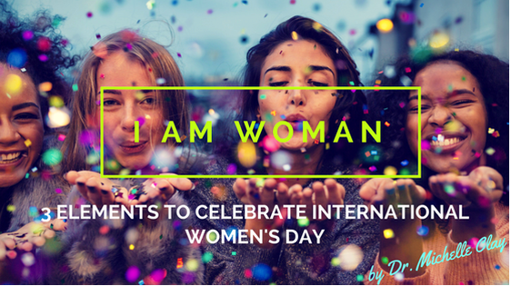 I AM WOMAN: 3 Elements to Celebrate International Women's Day