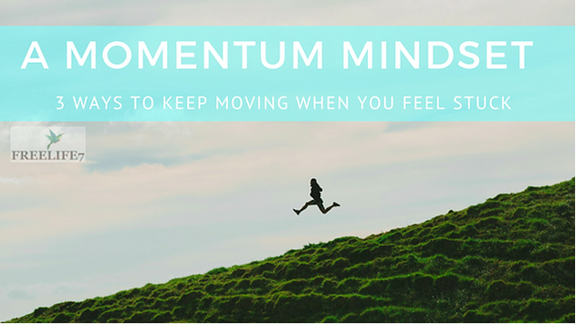 A Momentum Mindset: 3 Ways to Keep Moving When You Feel Stuck from Disappointment & Depression