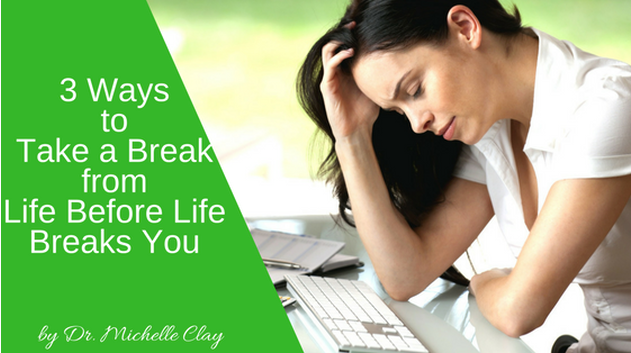 3 Ways to Take a Break from Life Before Life Breaks You