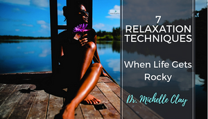 7 Relaxation Techniques When Life Gets Rocky