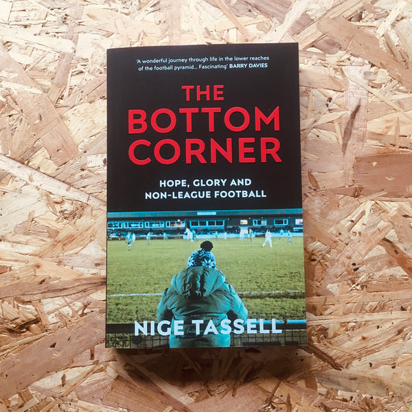 The Bottom Corner : Hope, Glory and Non-League Football