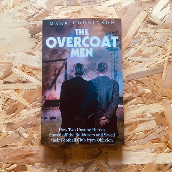 The Overcoat Men: How Two Unsung Heroes Thwarted a Secret Plan to Kill Off a Football Club