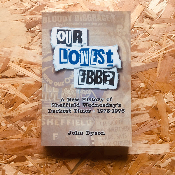Our Lowest Ebb?: A new history of Sheffield Wednesday's darkest times: 1973-1976