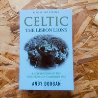 Celtic: The Lisbon Lions : A Celebration of the European Cup Campaign 1967