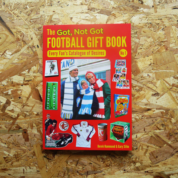 The Got, Not Got Football Gift Book: Every Fan's Catalogue of Desires