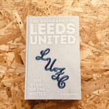The Biography of Leeds United: The Story of the Whites
