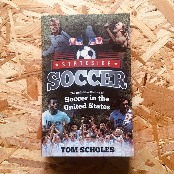 Stateside Soccer: A Definitive History of Soccer in the United States of America