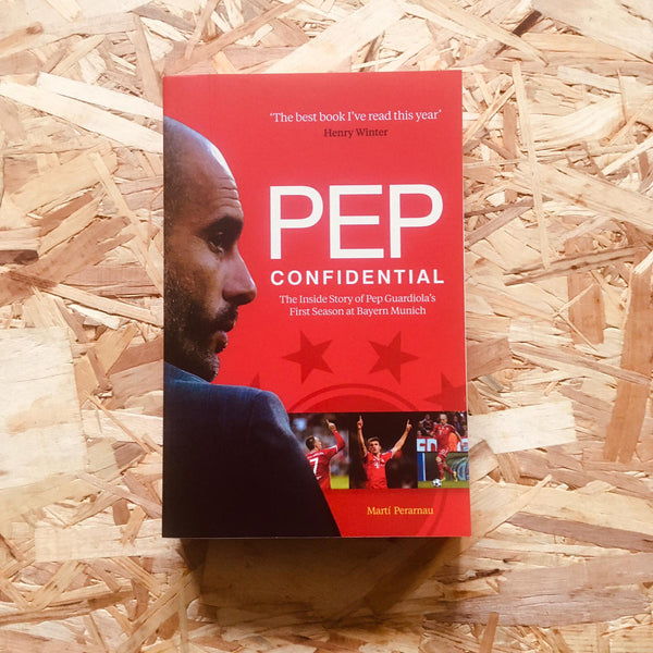Pep Confidential: The Inside Story of Pep Guardiola's First Season at Bayern Munich