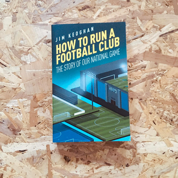 How to Run a Football Club: The Story of Our National Game
