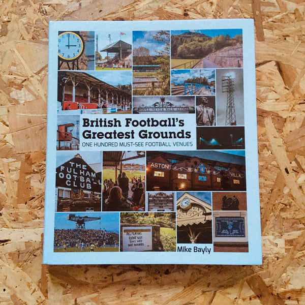 British Football's Greatest Grounds: One Hundred Must-See Football Venues