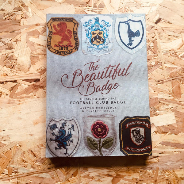 The Beautiful Badge: The Stories Behind the Football Club Badge
