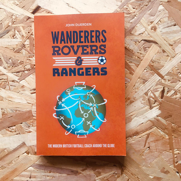 Wanderers, Rovers & Rangers: The Modern British Football Coach Around the Globe