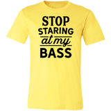 Stop Staring At My Bass Short-Sleeve T-Shirt