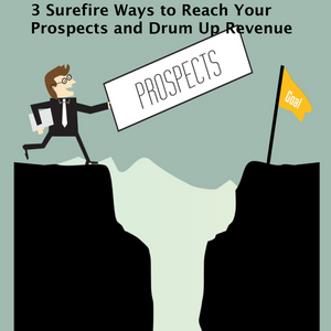3 Surefire Ways to Reach Your Prospects and Drum Up Revenue