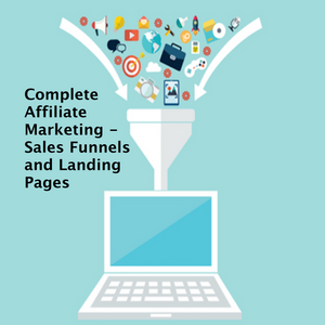 Complete Affiliate Marketing - Sales Funnels and Landing Pages