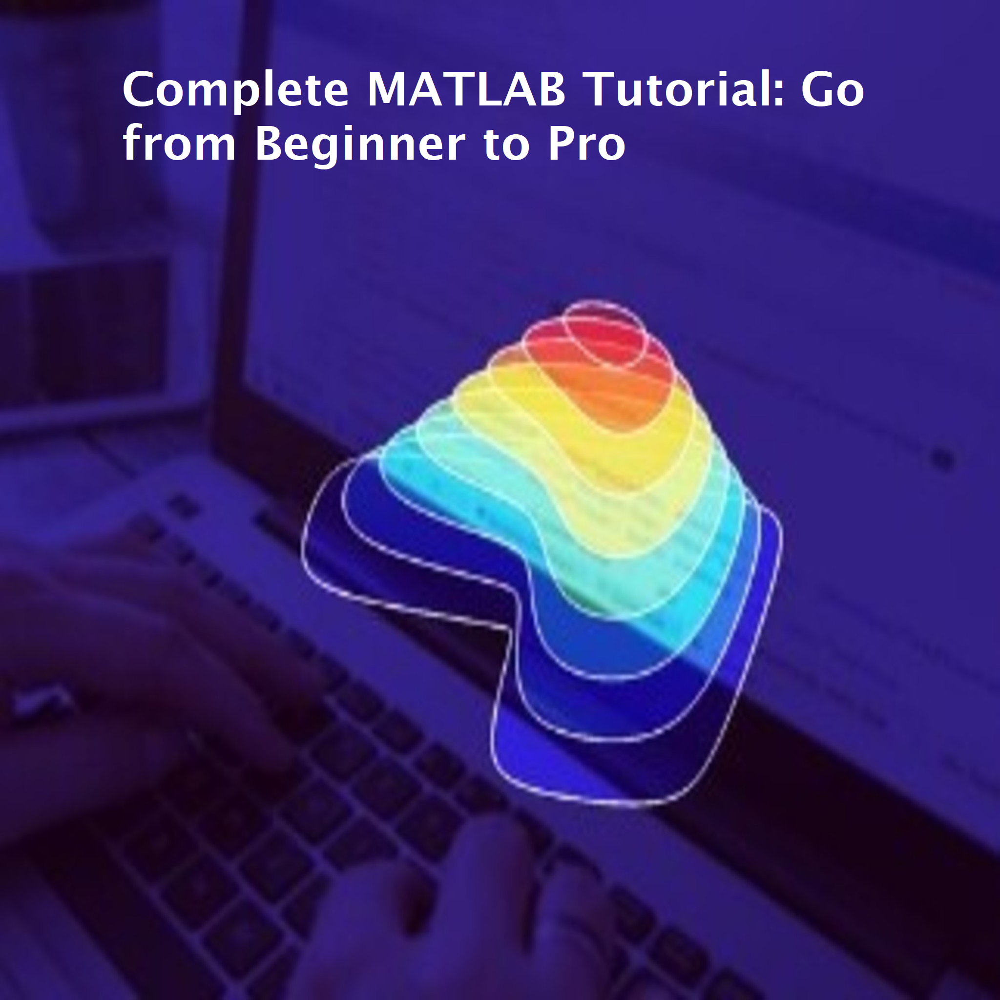 Complete MATLAB Tutorial: Go from Beginner to Pro