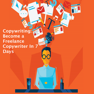 Copywriting - Become a Freelance Copywriter In 7 Days
