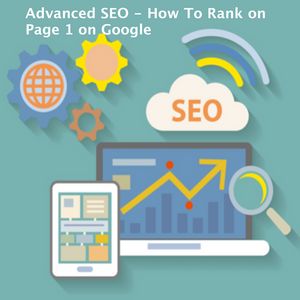 Advanced SEO - How To Rank on Page 1 on Google