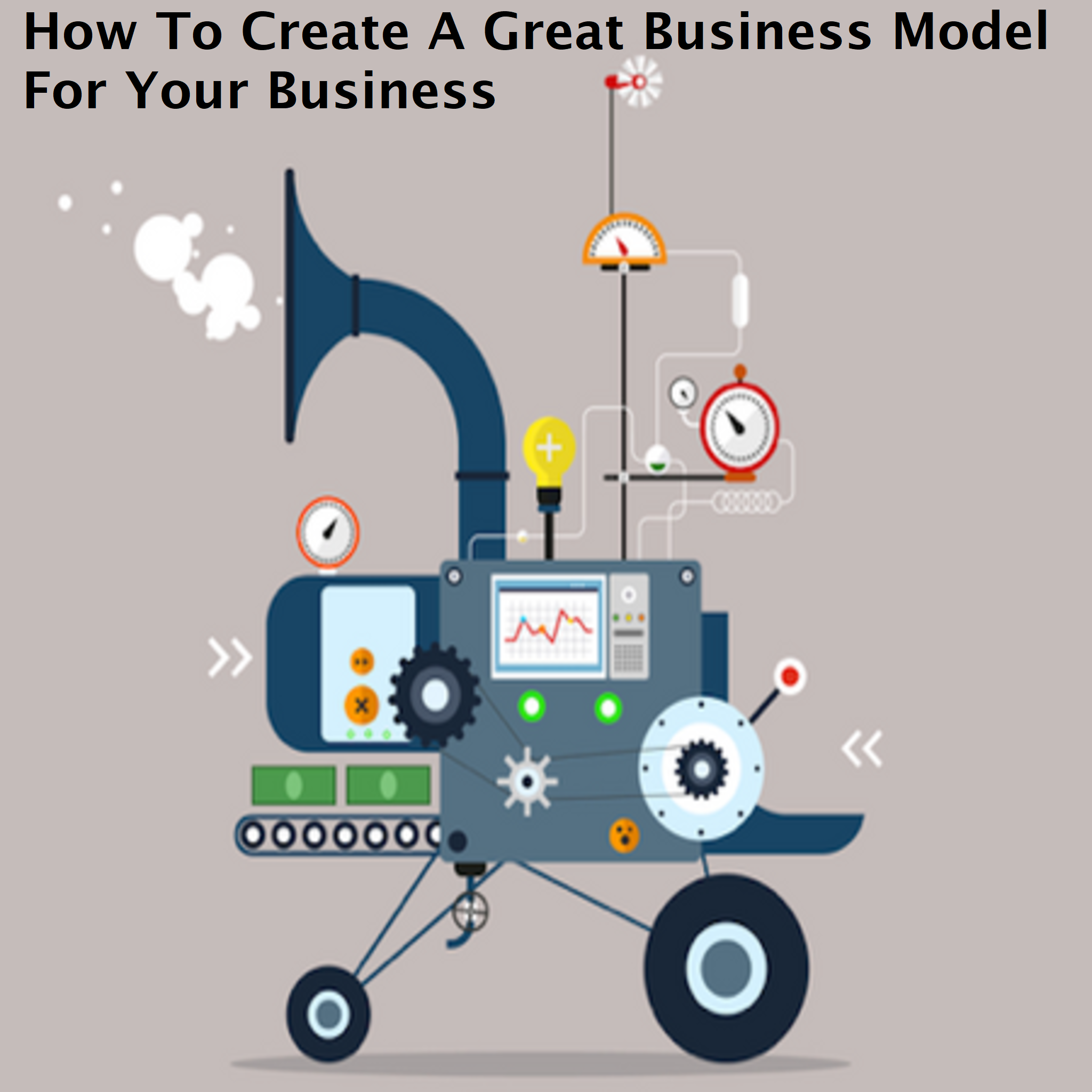 How To Create A Great Business Model For Your Business