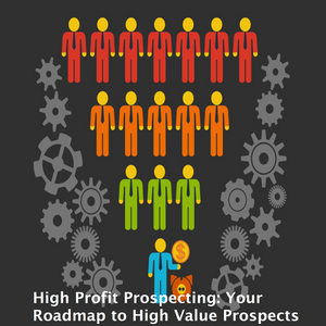 High Profit Prospecting: Your Roadmap to High Value Prospects