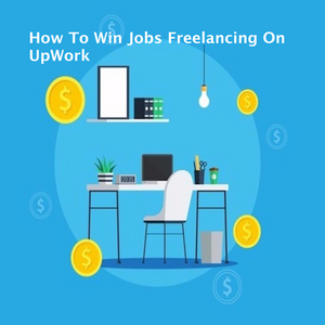 How To Win Jobs Freelancing On UpWork