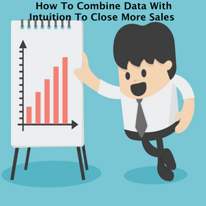 How To Combine Data With Intuition To Close More Sales