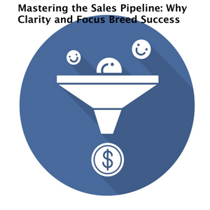 Mastering the Sales Pipeline: Why Clarity and Focus Breed Success