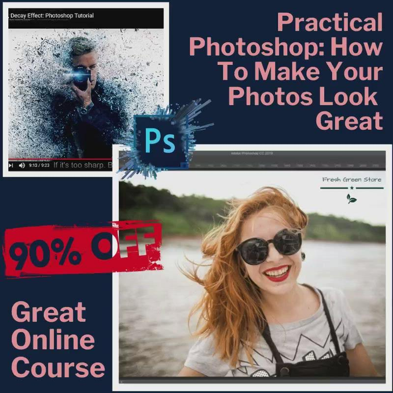 Practical Photoshop: How To Make Your Photos Look Great