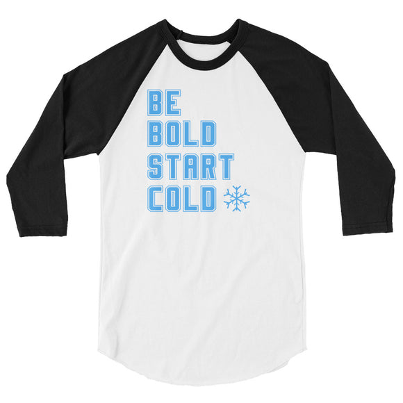 Be Bold Start Cold Blue Font 3/4 sleeve raglan shirt