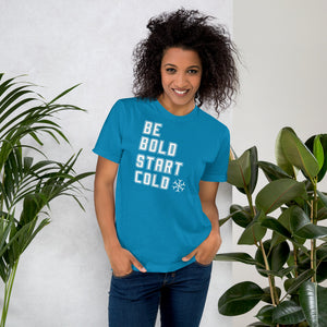 Be Bold Start Cold unisex white font T-Shirt