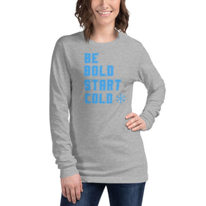 Be Bold Start Cold blue font Unisex Long Sleeve Tee