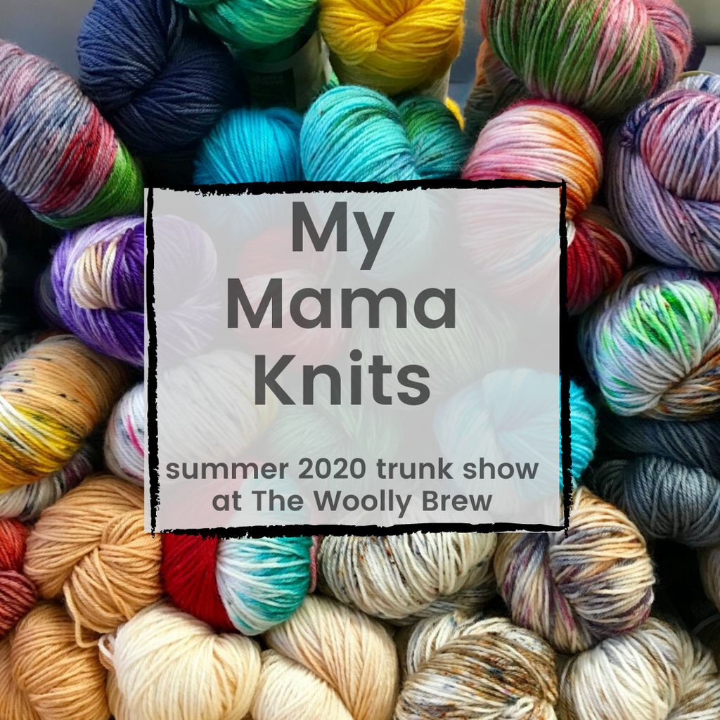 my mama knits summer 2020 trunk show at the woolly brew