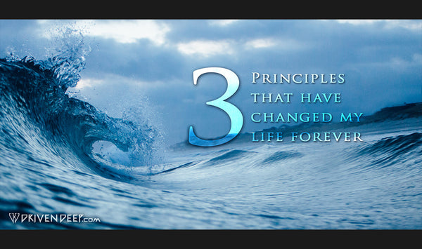 3 principles that have changed my life forever