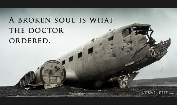 A broken soul is what the doctor ordered
