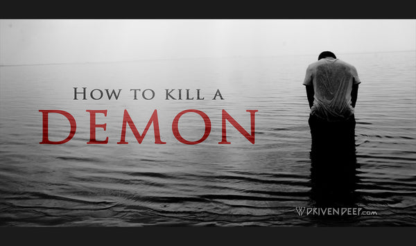 How to kill a demon