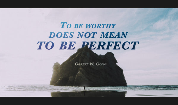 To be worthy does not mean to be perfect